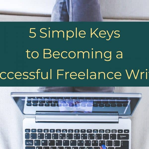 5 Simple Keys to Becoming a Successful Freelance Writer